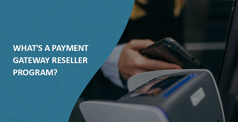 What's a Payment Gateway Reseller Program