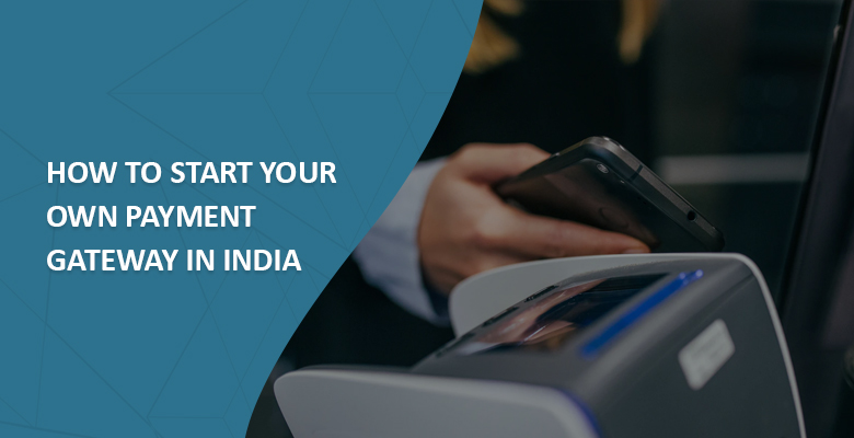 How to start your own payment gateway in India