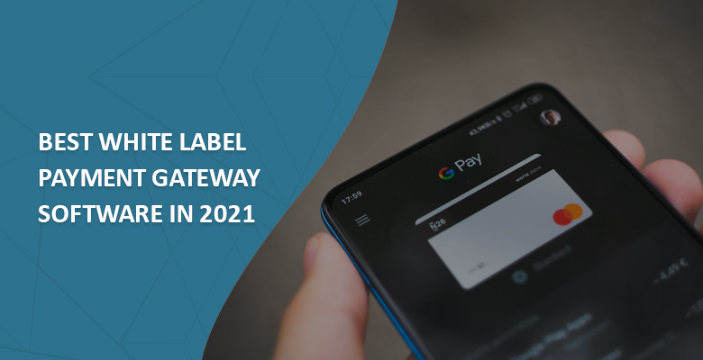 best-white-label-payment-gateway-software-in-2021
