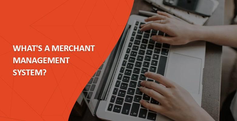 What's a merchant management system?